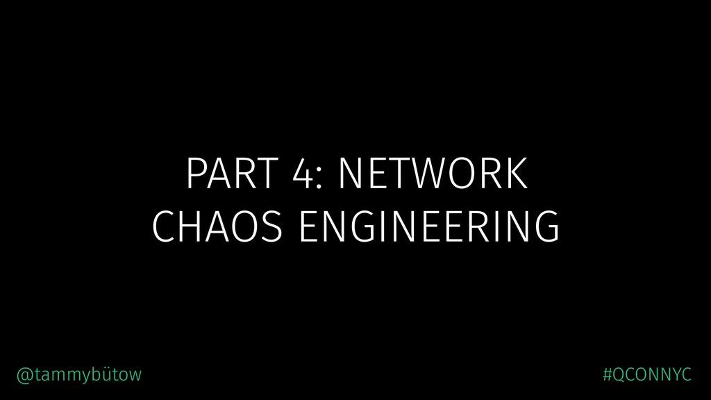 PART 4: NETWORK CHAOS ENGINEERING @tammybütow #...