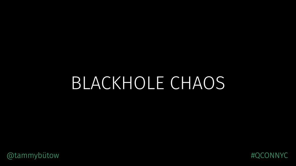 BLACKHOLE CHAOS @tammybütow #QCONNYC
