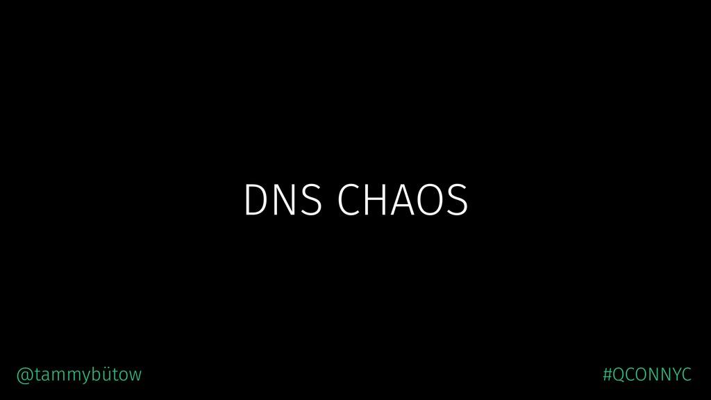DNS CHAOS @tammybütow #QCONNYC