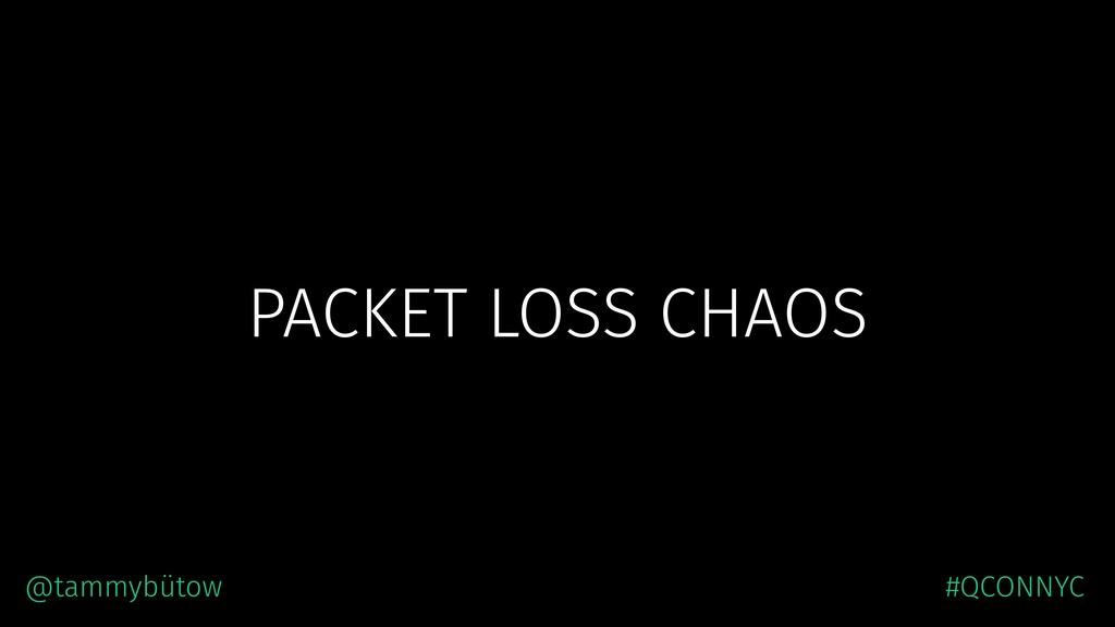 PACKET LOSS CHAOS @tammybütow #QCONNYC