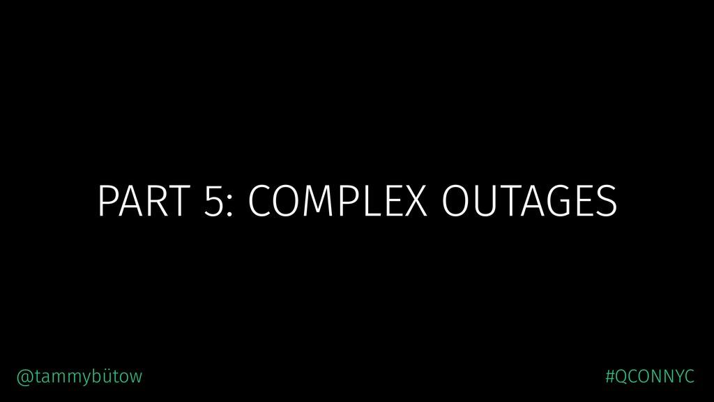 PART 5: COMPLEX OUTAGES @tammybütow #QCONNYC