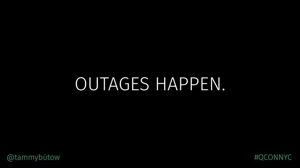 OUTAGES HAPPEN. @tammybütow #QCONNYC