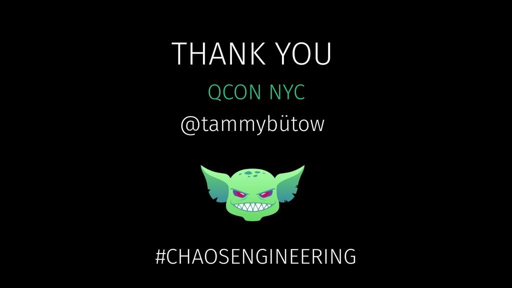 THANK YOU QCON NYC @tammybütow #CHAOSENGINEERING