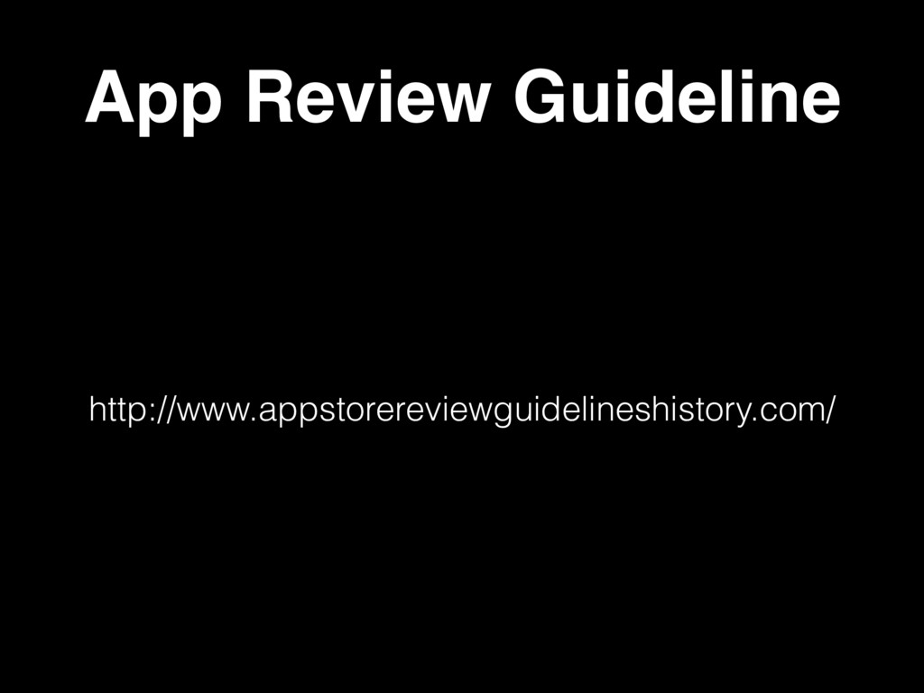 App Review Guideline http://www.appstorereviewg...