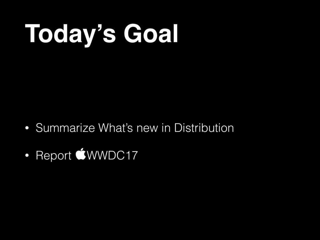 Today's Goal • Summarize What's new in Distribu...