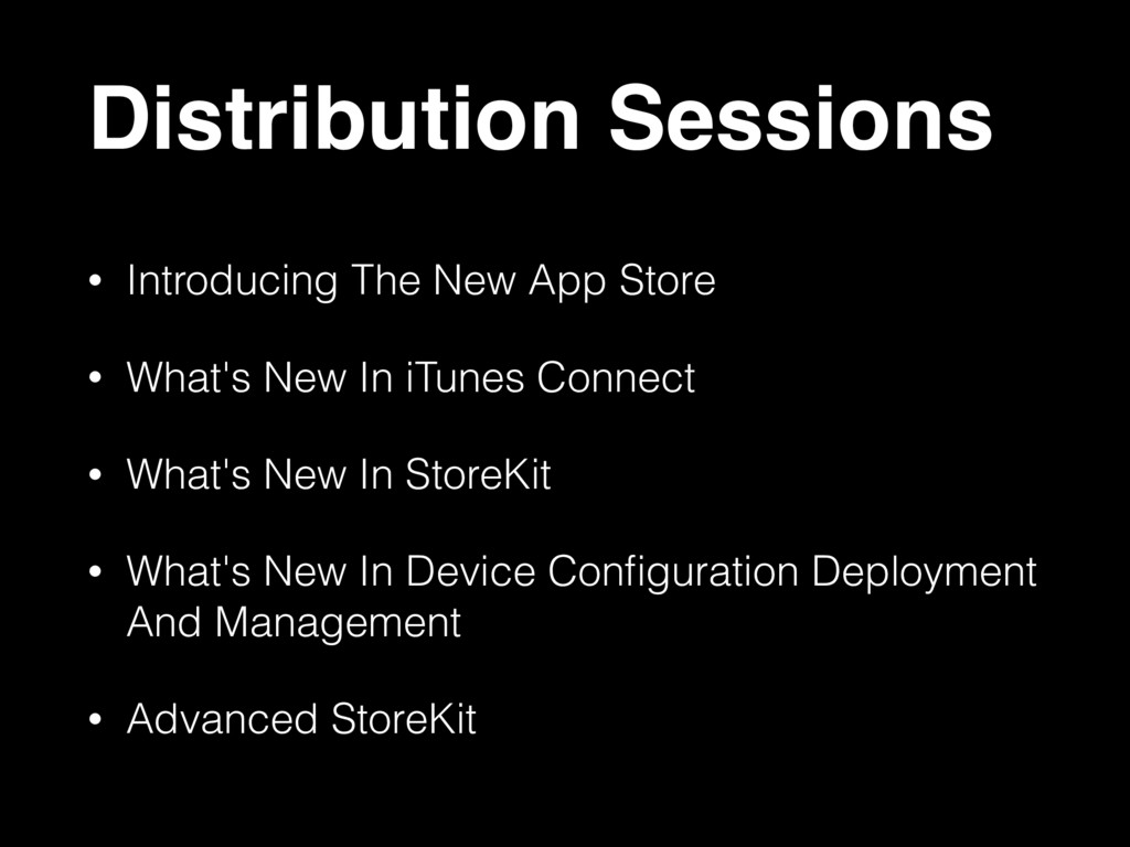Distribution Sessions • Introducing The New App...