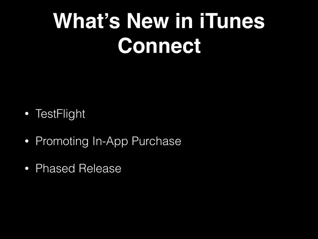What's New in iTunes Connect • TestFlight • Pro...