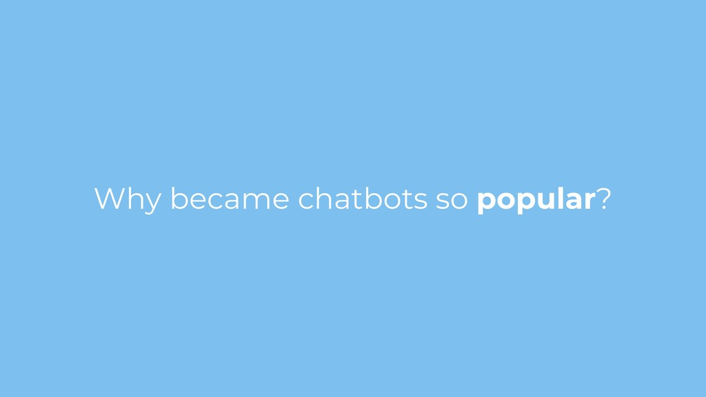Why became chatbots so popular?