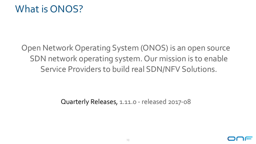 What is ONOS? 13 Open Network Operating System ...
