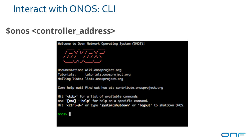 Interact with ONOS: CLI $onos <controller_addre...