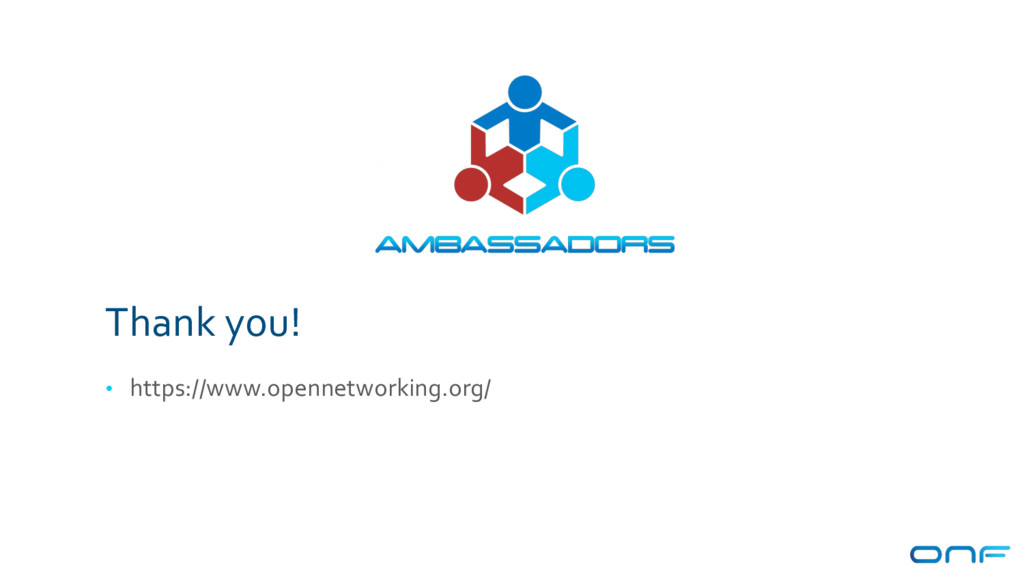 Thank you! • https://www.opennetworking.org/