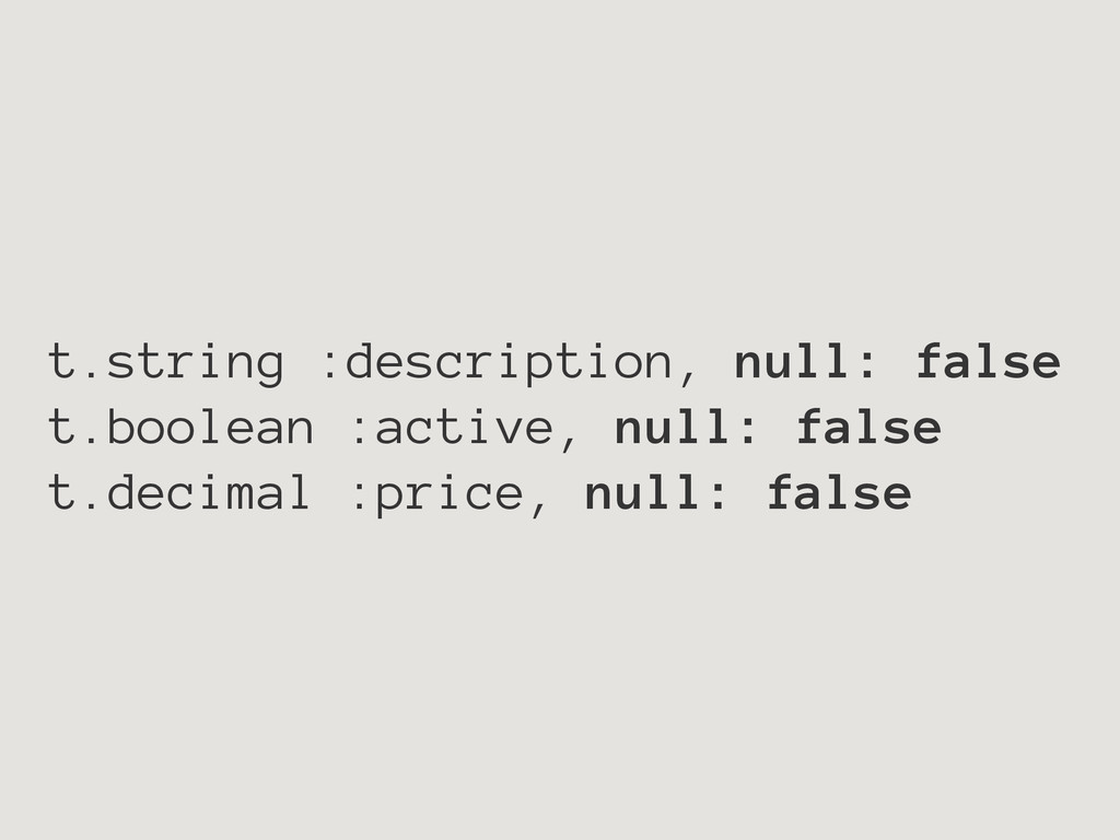 t.string :description, null: false t.boolean :a...