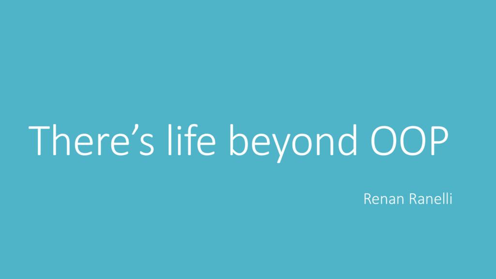 The e's life e o d OOP Renan Ranelli