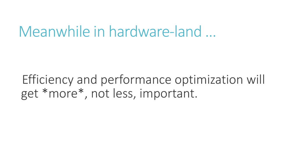 Meanwhile in hardware-la d … Efficiency and per...