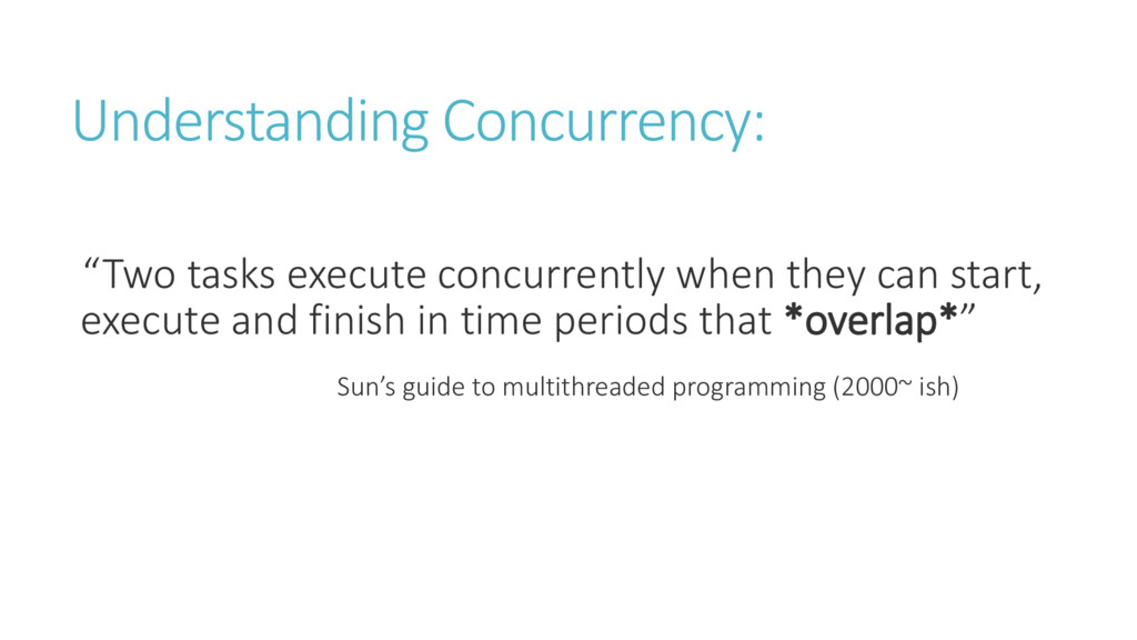 Understanding Concurrency: T o tasks e e ute o ...
