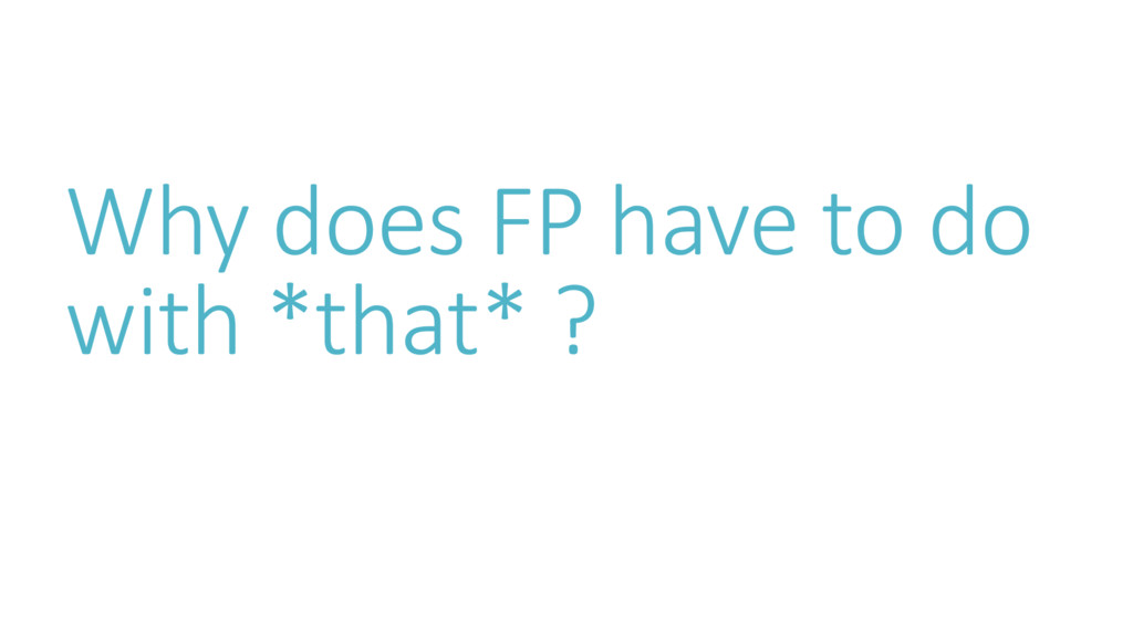 Why does FP have to do with *that* ?