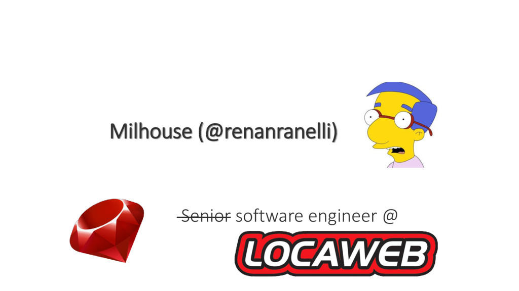 Milhouse (@renanranelli) Senior software engine...