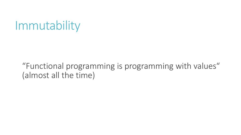 Immutability Fu tio al p og a i g is p og a i g...