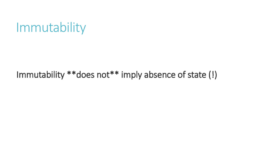 Immutability Immutability **does not** imply ab...