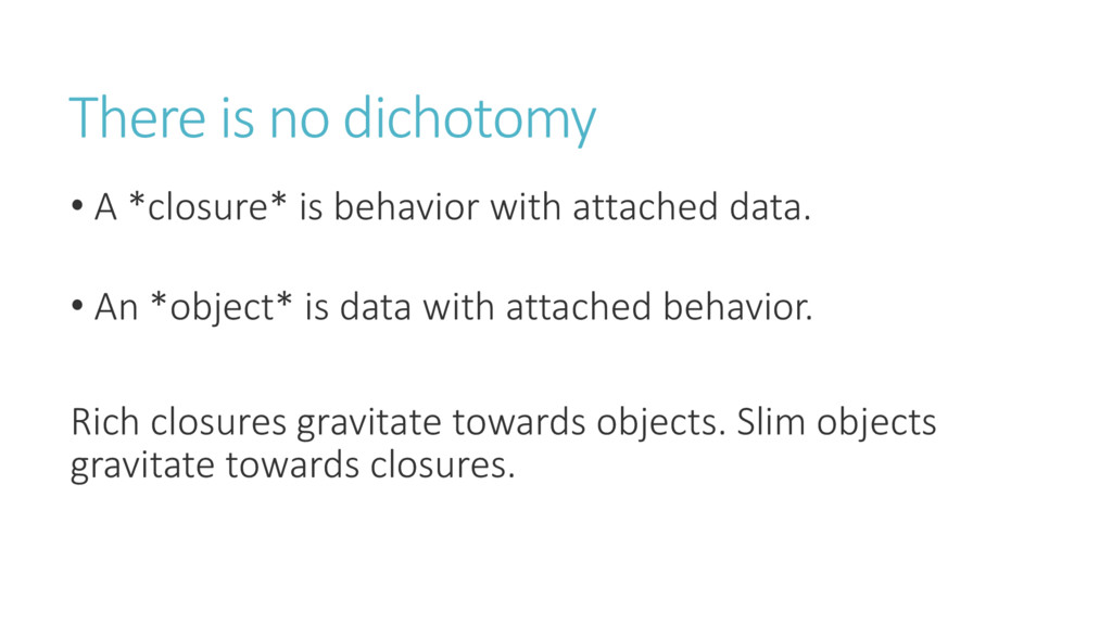 There is no dichotomy • A *closure* is behavior...