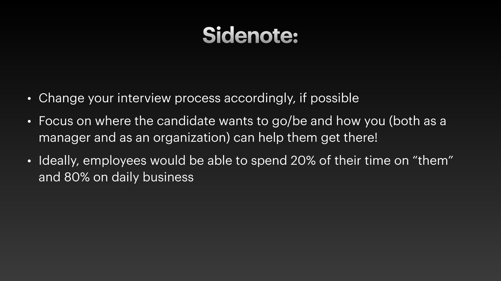 Sidenote: • Change your interview process accor...
