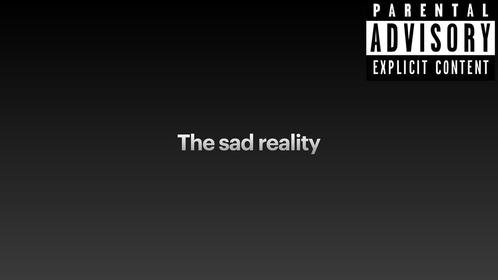 The sad reality