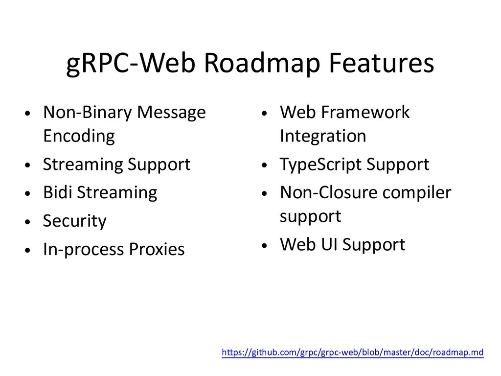 gRPC-Web Roadmap Features • Non-Binary Message ...