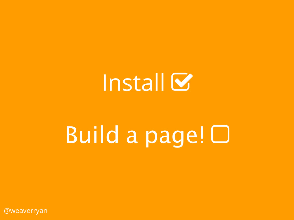 """Install ! Build a page! """" @weaverryan"""