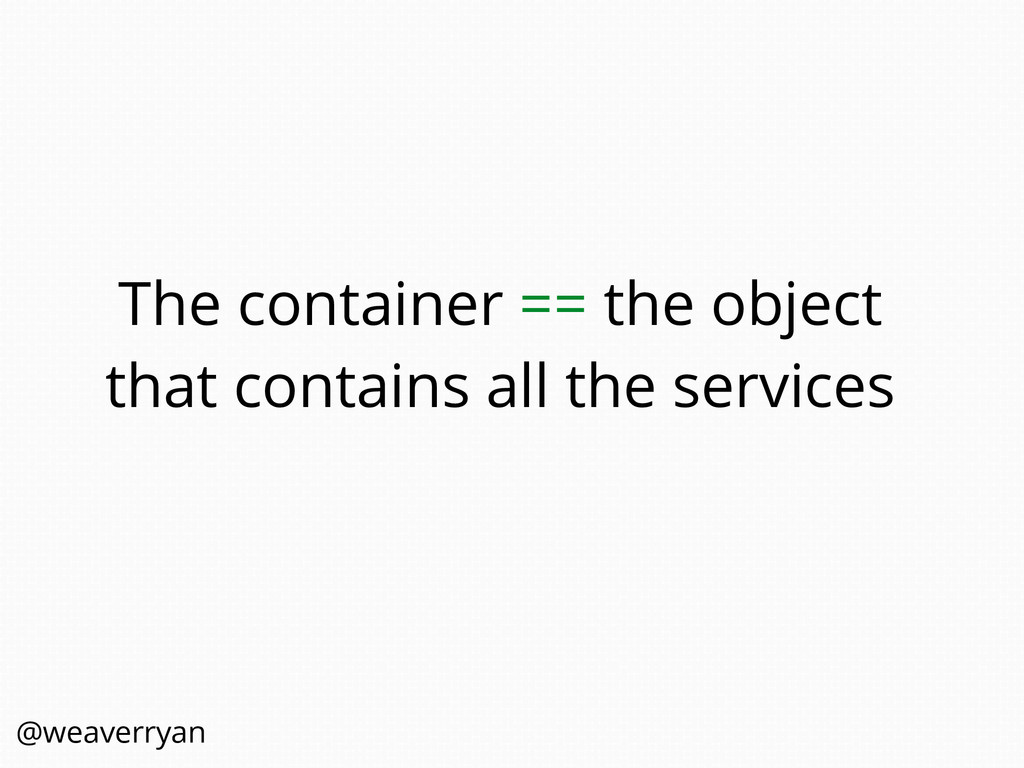 The container == the object that contains all t...
