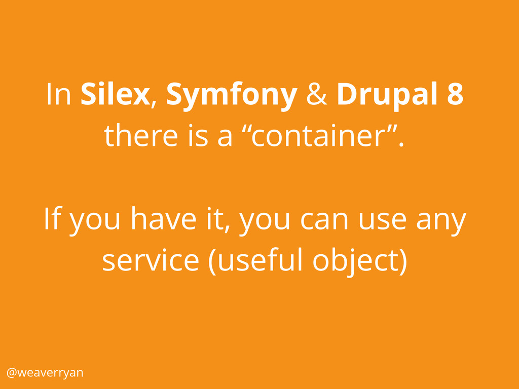 """In Silex, Symfony & Drupal 8 there is a """"contai..."""