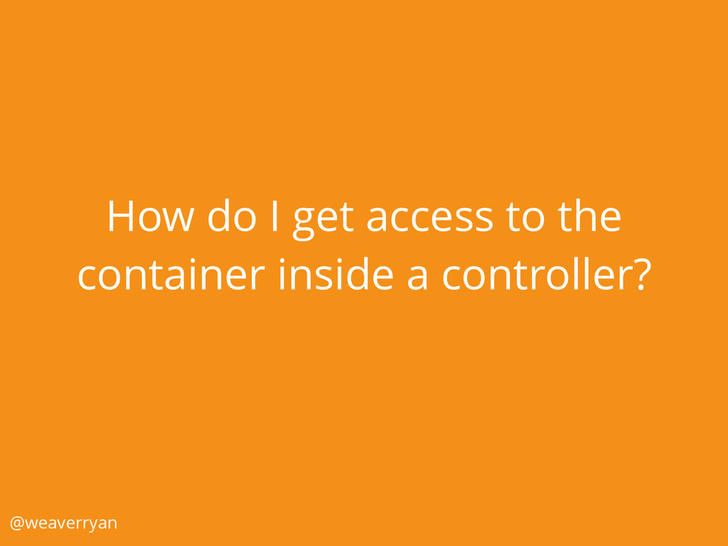 How do I get access to the container inside a c...