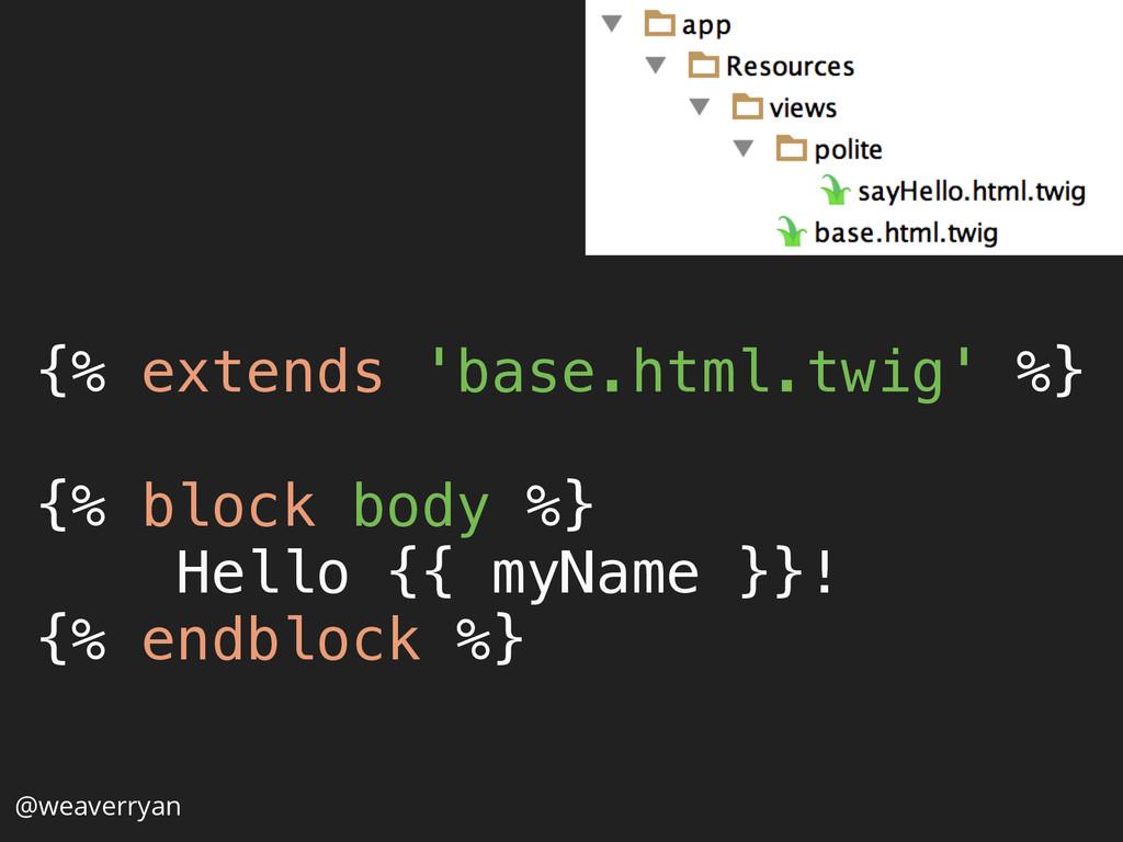 {% extends 'base.html.twig' %}  {% block body...