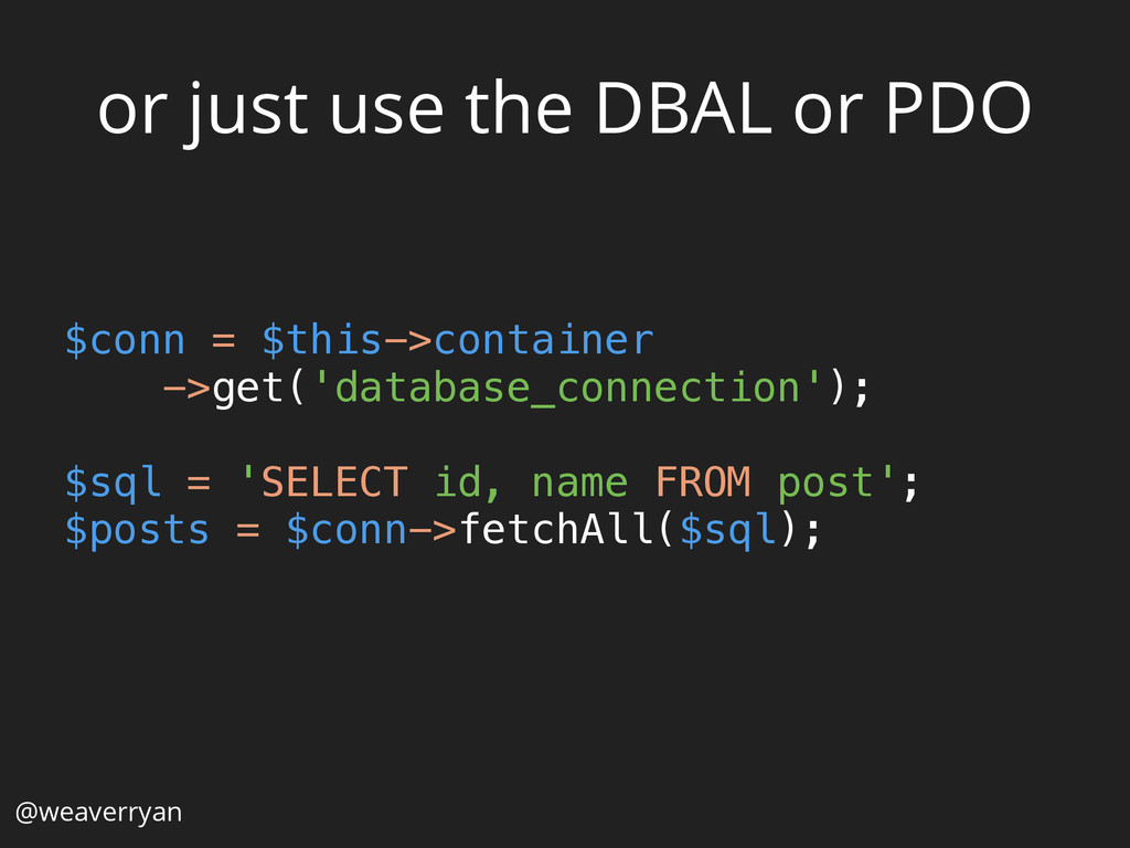 or just use the DBAL or PDO $conn = $this->cont...