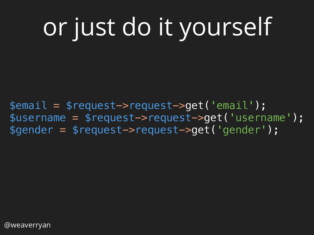 or just do it yourself $email = $request->reque...