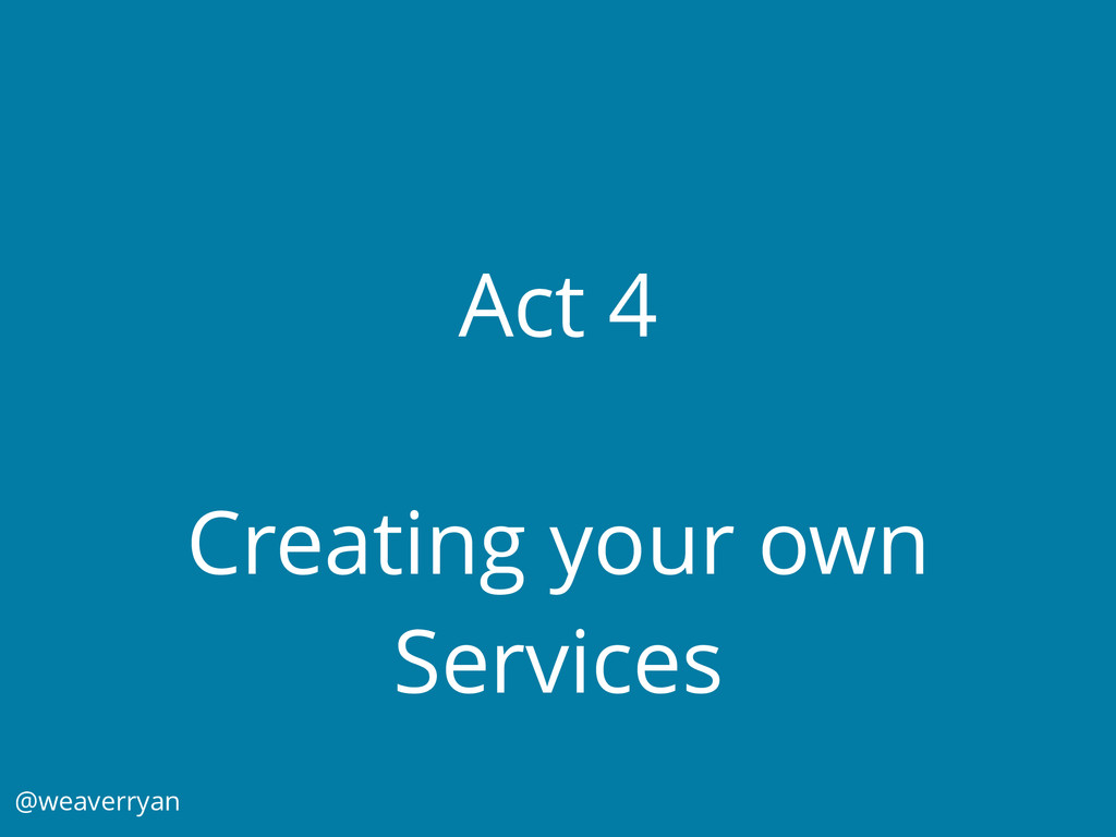 Act 4 Creating your own Services @weaverryan