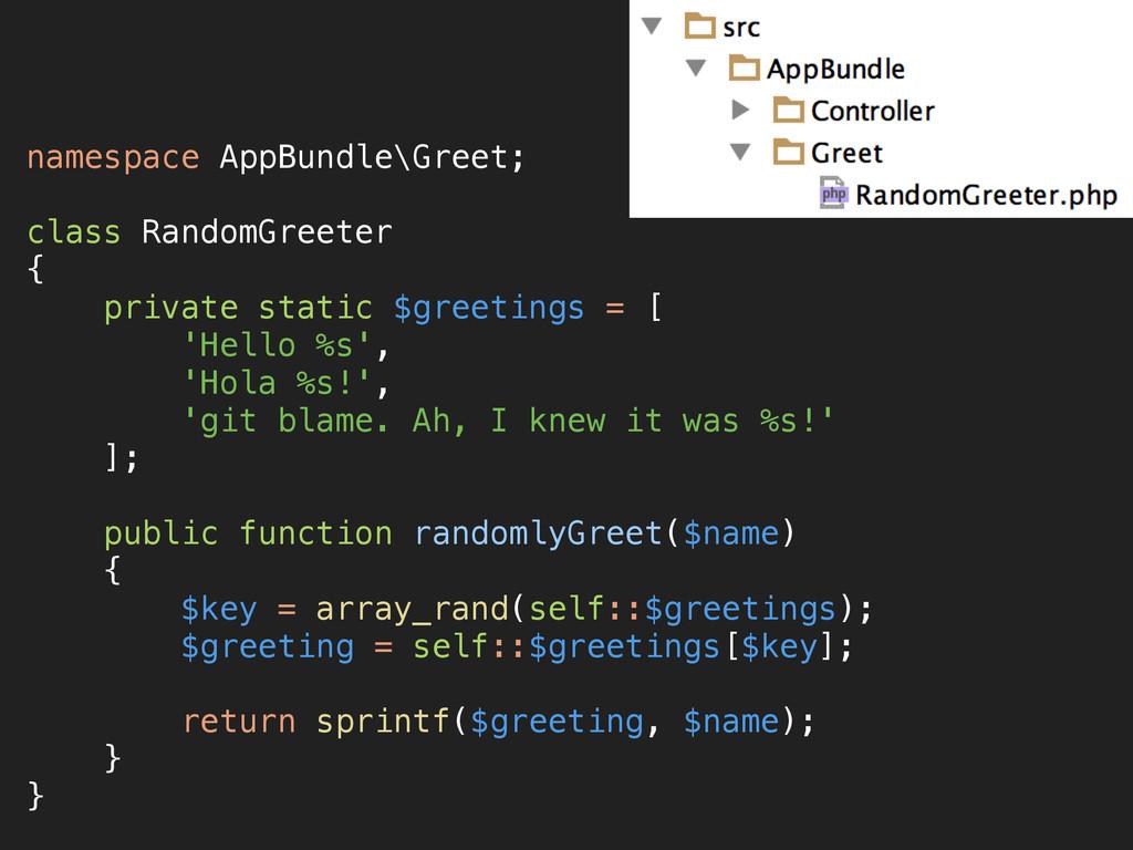 namespace AppBundle\Greet;  class RandomGreet...