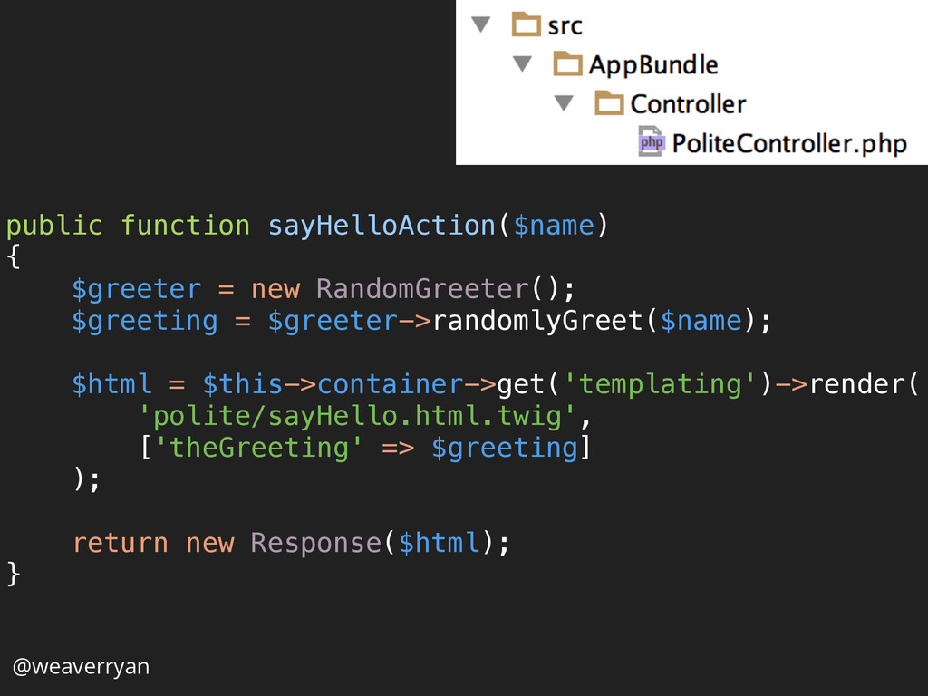 public function sayHelloAction($name) { $gree...
