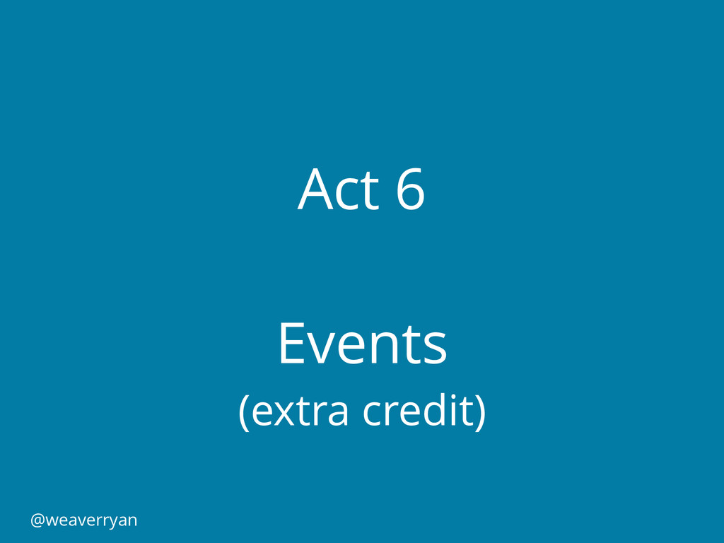 Act 6 Events (extra credit) @weaverryan
