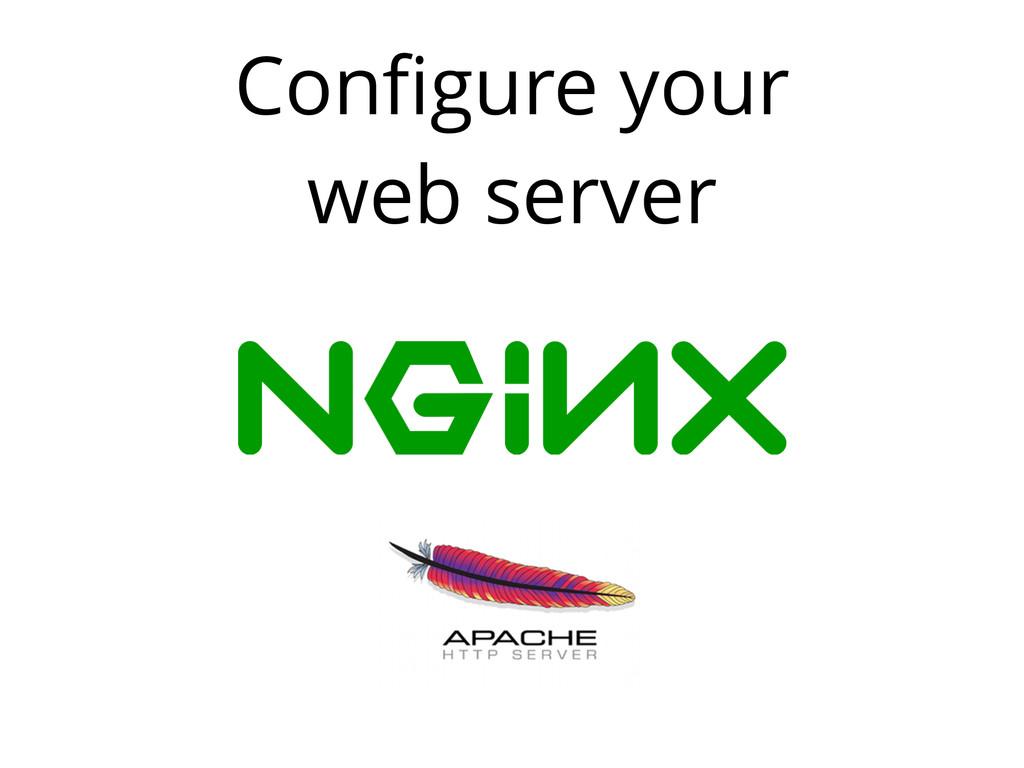 Configure your web server
