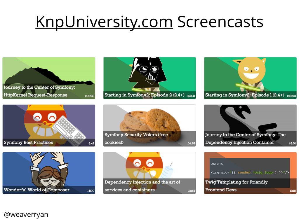 @weaverryan KnpUniversity.com Screencasts