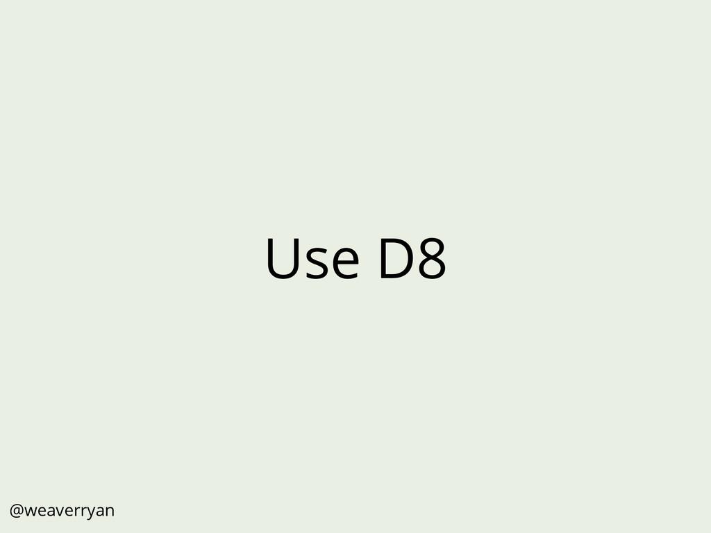 Use D8 @weaverryan