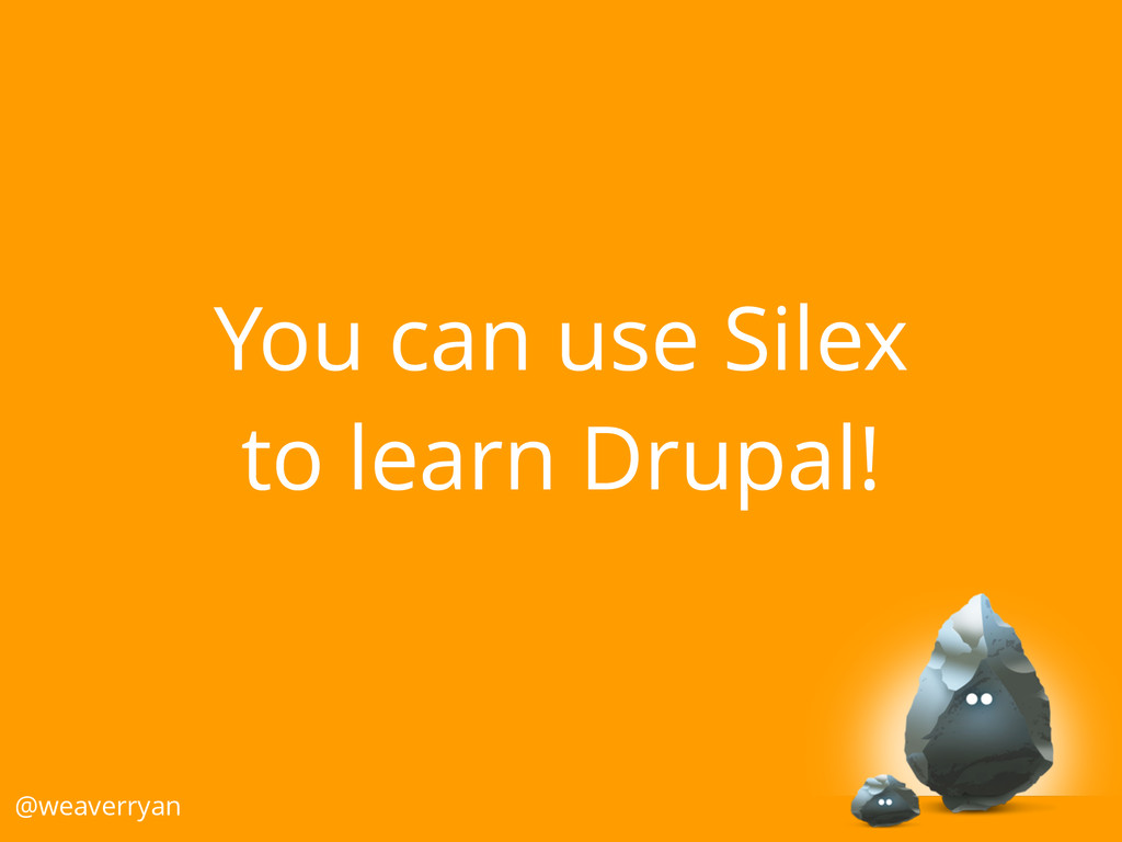You can use Silex to learn Drupal! @weaverryan