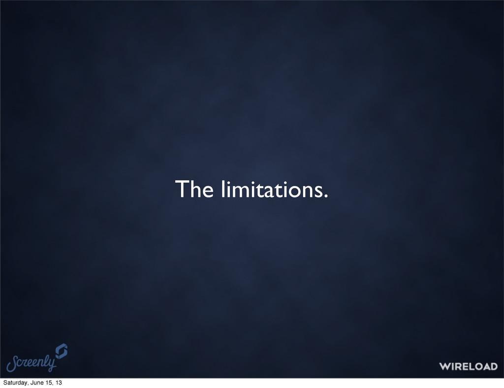 The limitations. Saturday, June 15, 13
