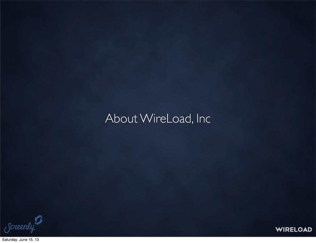About WireLoad, Inc Saturday, June 15, 13