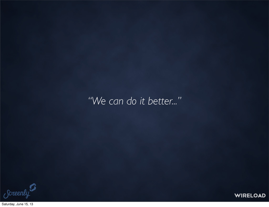 """We can do it better..."" Saturday, June 15, 13"