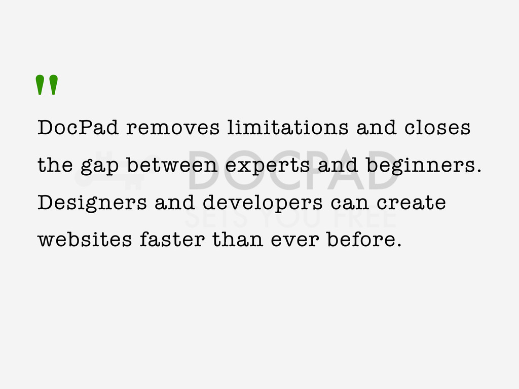 """ DocPad removes limitations and closes the gap..."