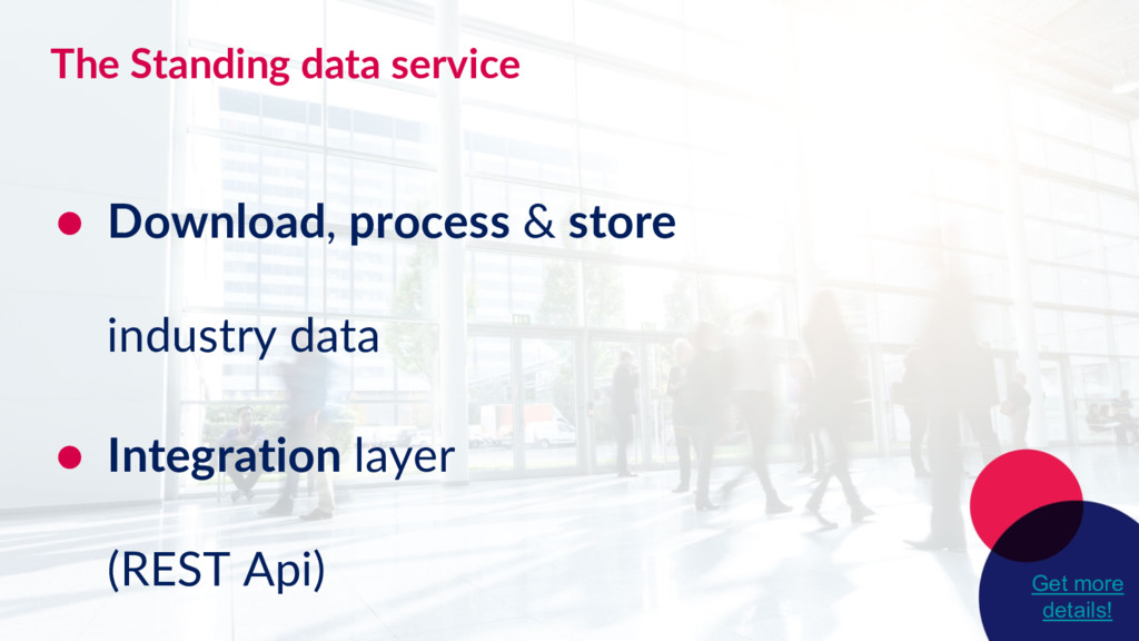 The Standing data service ● Download, process &...