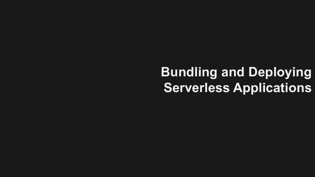 Bundling and Deploying Serverless Applications