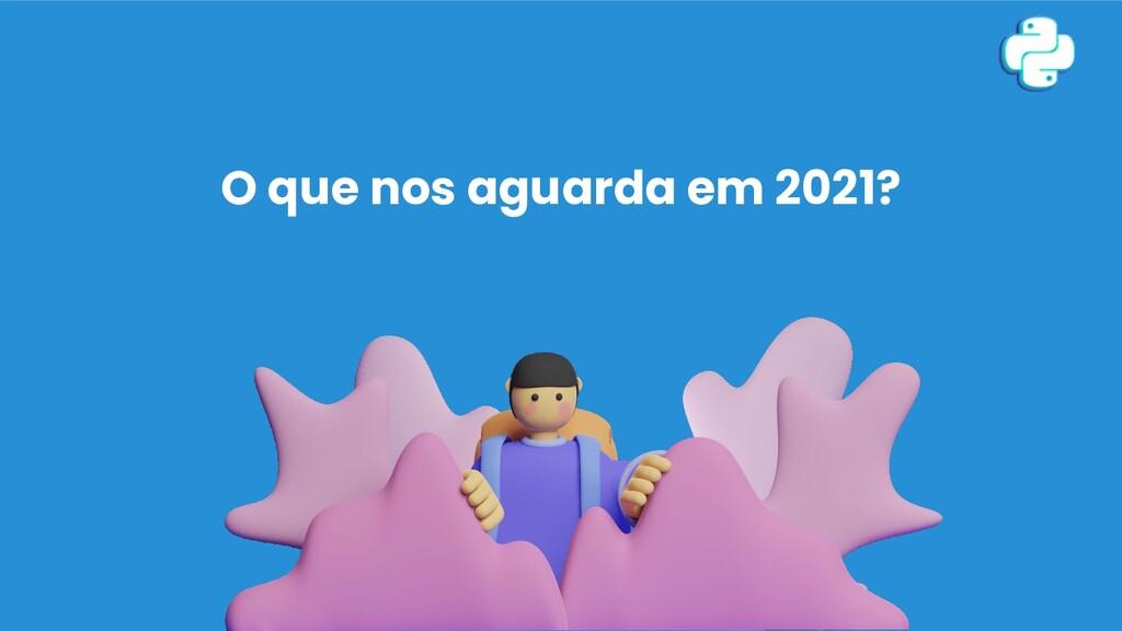 O que nos aguarda em 2021?