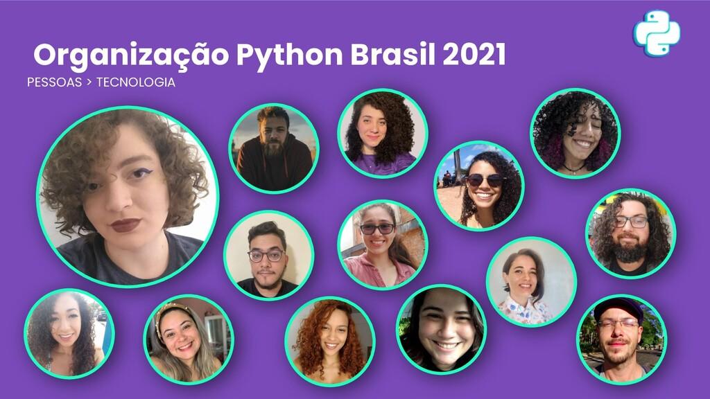 Organização Python Brasil 2021 PESSOAS > TECNOL...